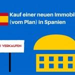 Kauf einer neuen Immobilie (vom Plan) in Spanien